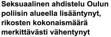 Seksuaalinen ahdistelu Oulun poliisin alueella Yl 26.7 2016